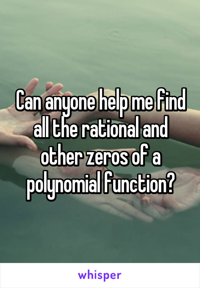 Can anyone help me find all the rational and other zeros of a polynomial function?