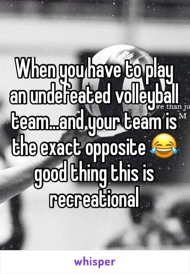 When you have to play an undefeated volleyball team...and your team is the exact opposite 😂 good thing this is recreational
