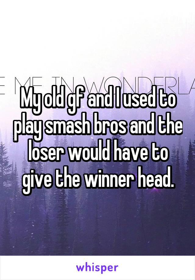 My old gf and I used to play smash bros and the loser would have to give the winner head.