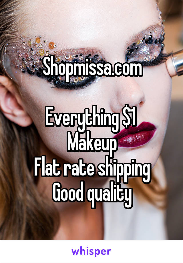 Shopmissa.com  Everything $1  Makeup Flat rate shipping Good quality