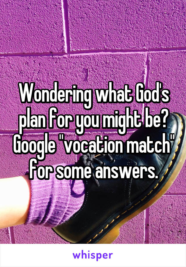 """Wondering what God's plan for you might be? Google """"vocation match"""" for some answers."""