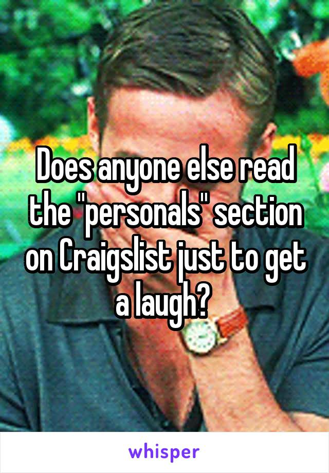 """Does anyone else read the """"personals"""" section on Craigslist just to get a laugh?"""