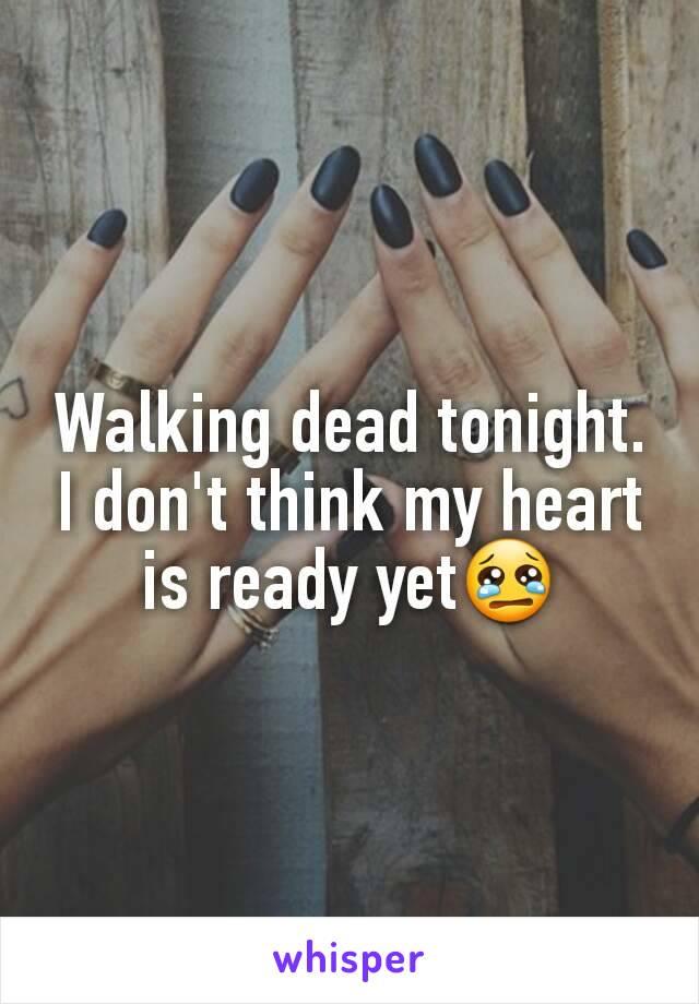 Walking dead tonight. I don't think my heart is ready yet😢