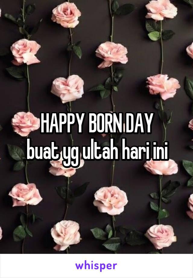 HAPPY BORN DAY buat yg ultah hari ini