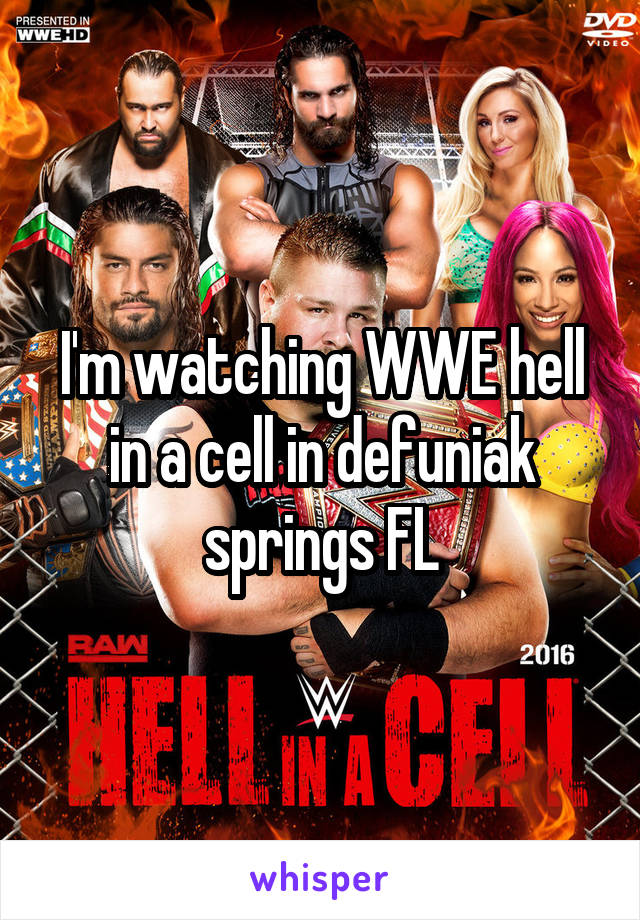 I'm watching WWE hell in a cell in defuniak springs FL