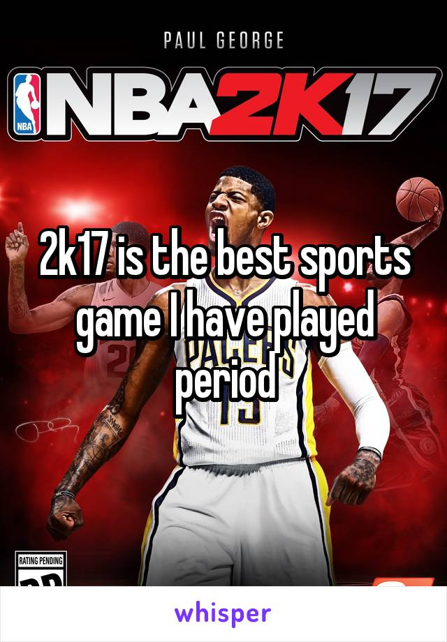 2k17 is the best sports game I have played period
