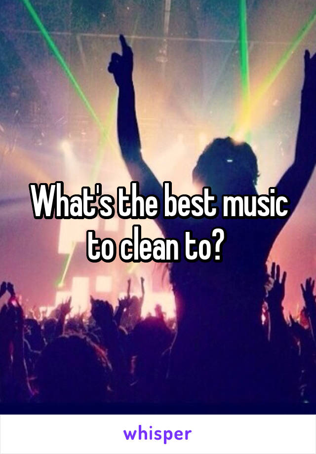 What's the best music to clean to?