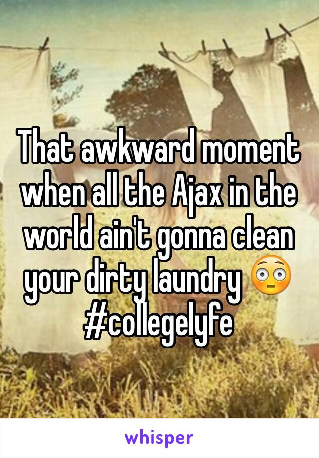 That awkward moment when all the Ajax in the world ain't gonna clean your dirty laundry 😳 #collegelyfe
