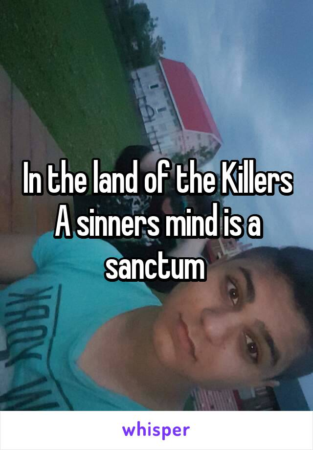 In the land of the Killers A sinners mind is a sanctum
