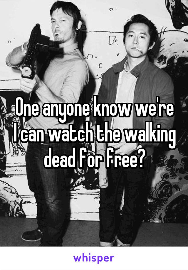 One anyone know we're I can watch the walking dead for free?