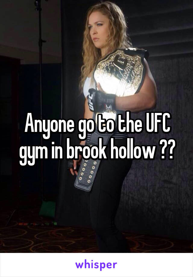 Anyone go to the UFC gym in brook hollow ??