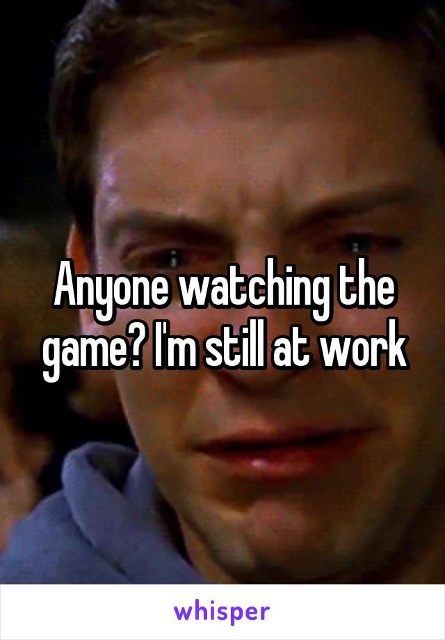 Anyone watching the game? I'm still at work