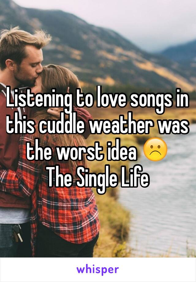 Listening to love songs in this cuddle weather was the worst idea ☹️ The Single Life