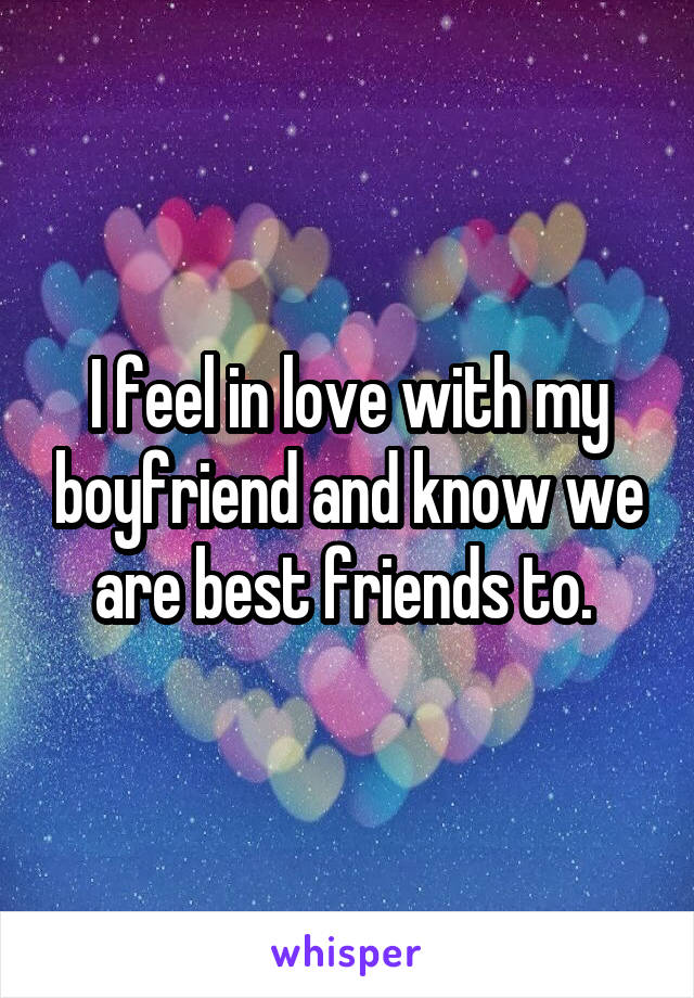 I feel in love with my boyfriend and know we are best friends to.