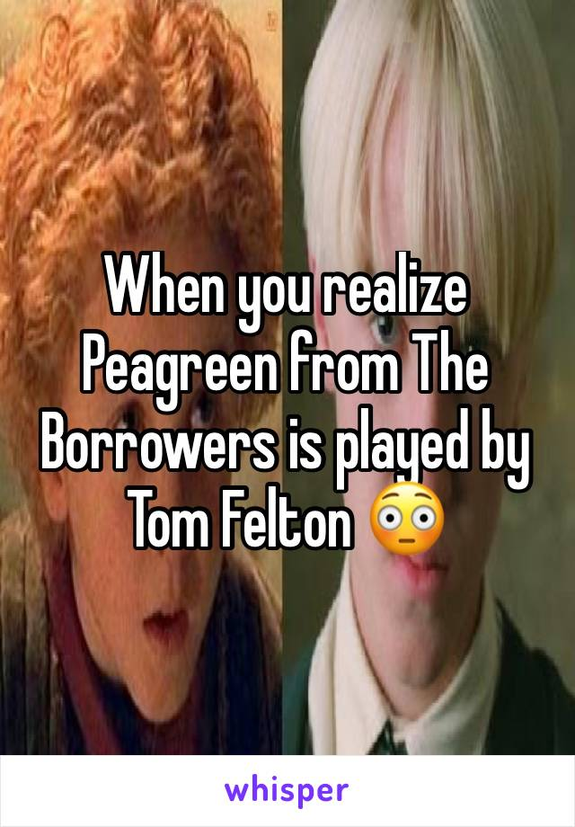 When you realize Peagreen from The Borrowers is played by Tom Felton 😳