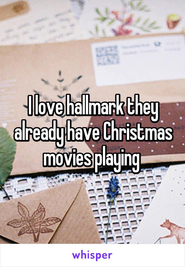 I love hallmark they already have Christmas movies playing