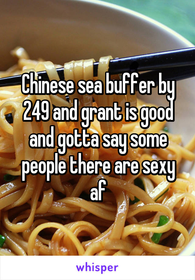 Chinese sea buffer by 249 and grant is good and gotta say some people there are sexy af