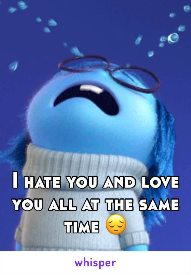 I hate you and love you all at the same time 😔