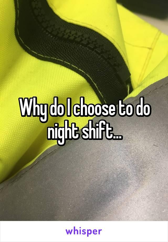 Why do I choose to do night shift...