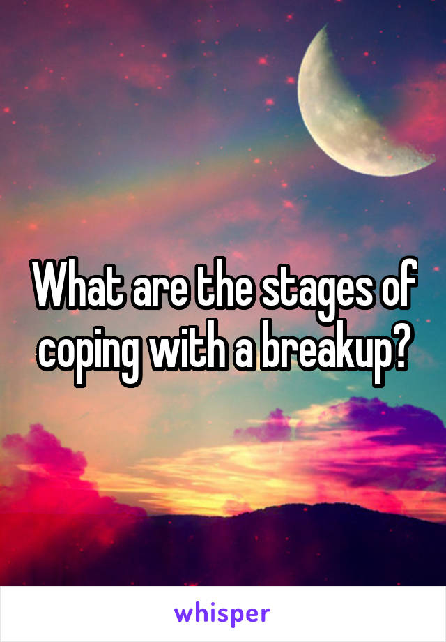 What are the stages of coping with a breakup?