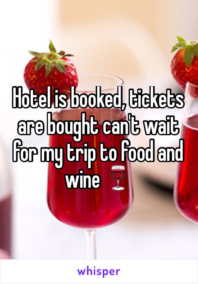 Hotel is booked, tickets are bought can't wait for my trip to food and wine 🍷