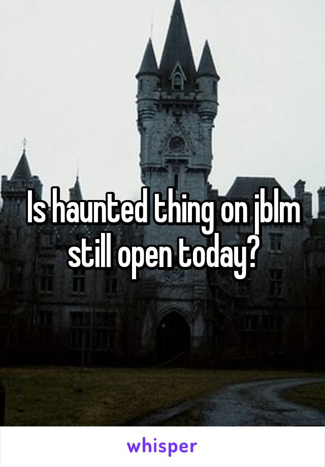 Is haunted thing on jblm still open today?