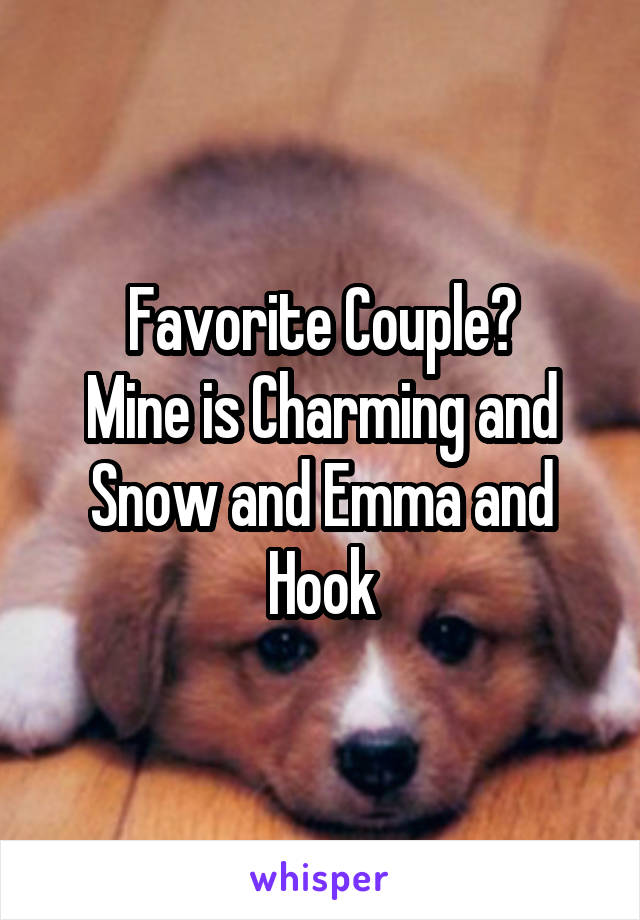 Favorite Couple? Mine is Charming and Snow and Emma and Hook
