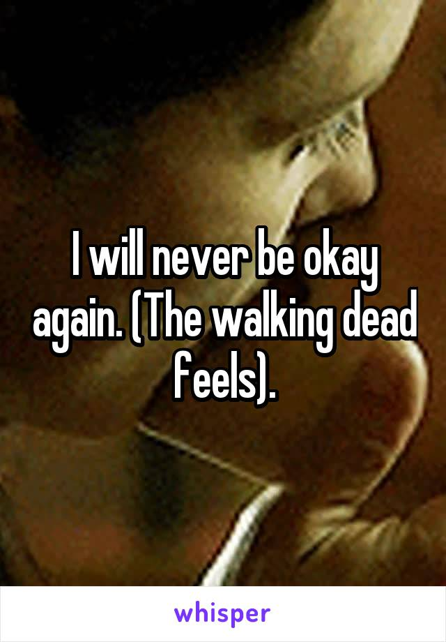 I will never be okay again. (The walking dead feels).
