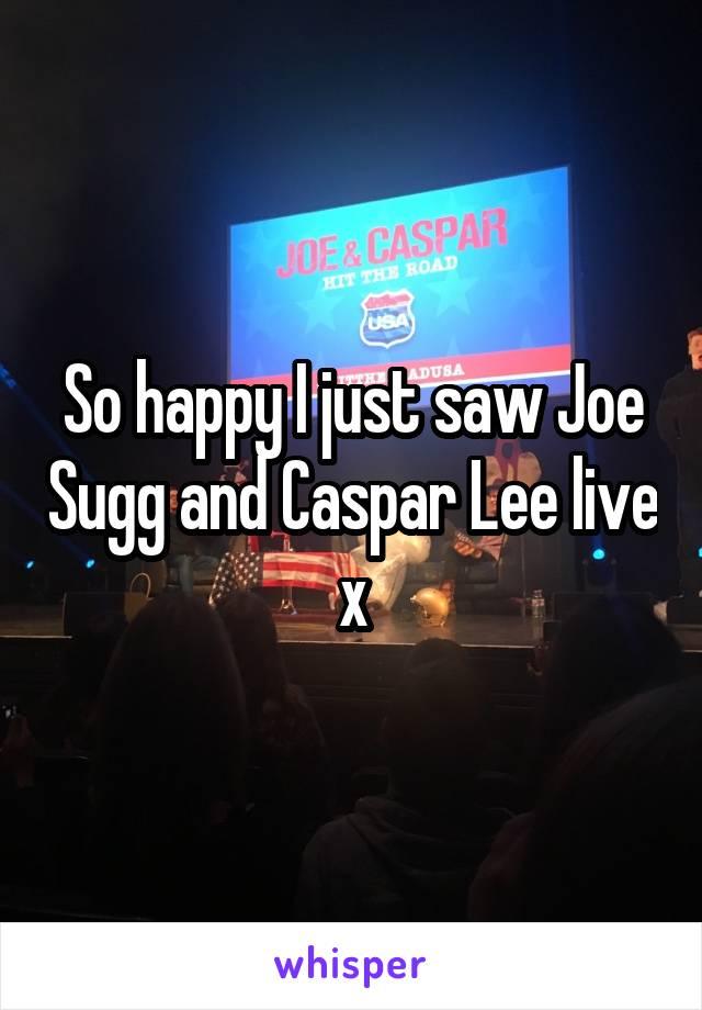 So happy I just saw Joe Sugg and Caspar Lee live x