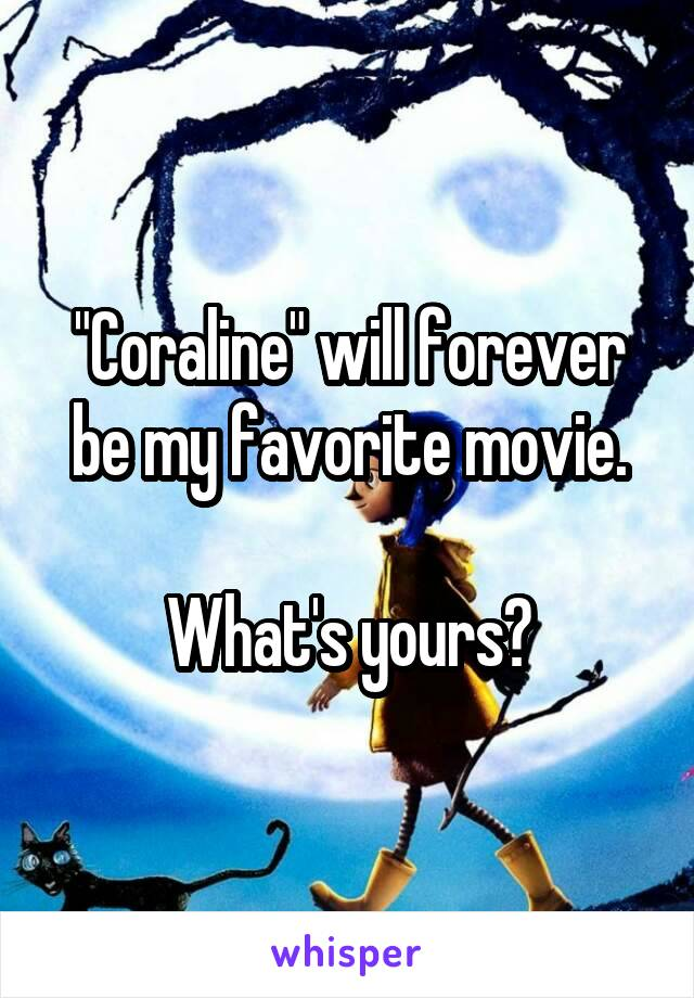 """""""Coraline"""" will forever be my favorite movie.  What's yours?"""