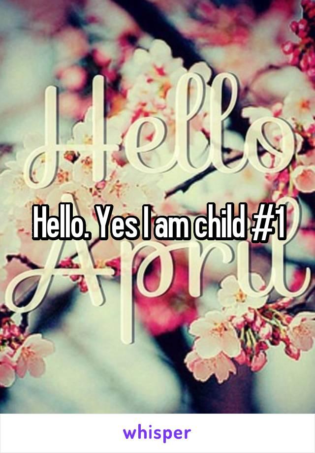 Hello. Yes I am child #1