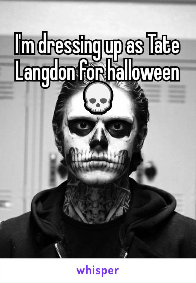 I'm dressing up as Tate Langdon for halloween 💀