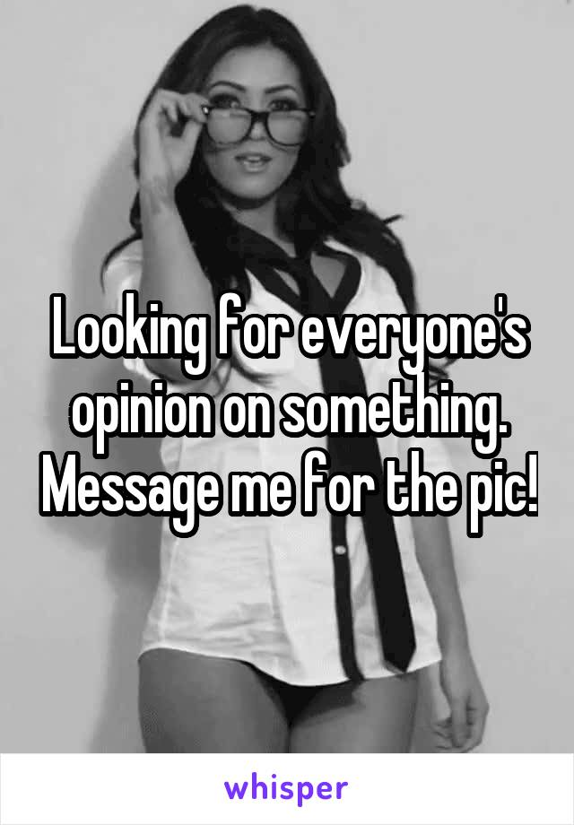 Looking for everyone's opinion on something. Message me for the pic!