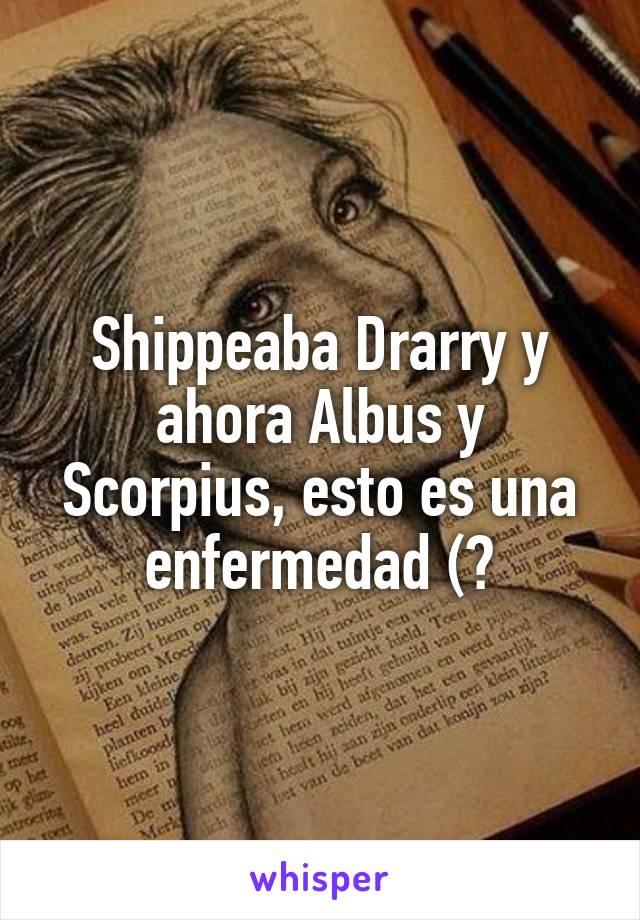Shippeaba Drarry y ahora Albus y Scorpius, esto es una enfermedad (?