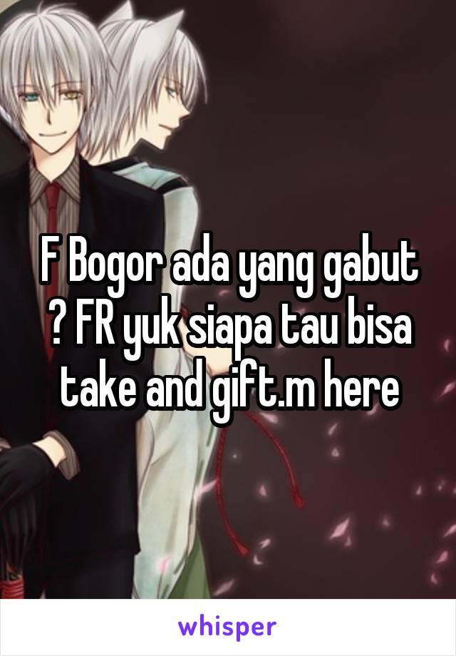 F Bogor ada yang gabut ? FR yuk siapa tau bisa take and gift.m here