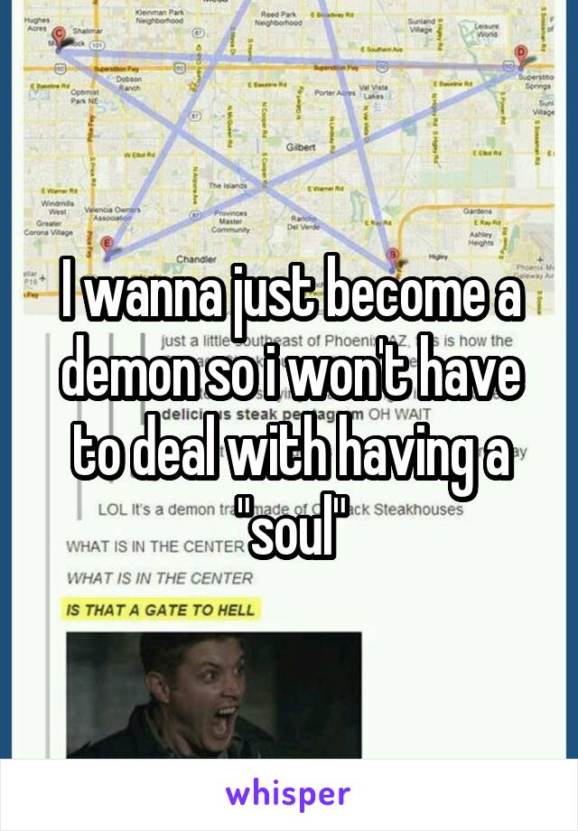 "I wanna just become a demon so i won't have to deal with having a ""soul"""