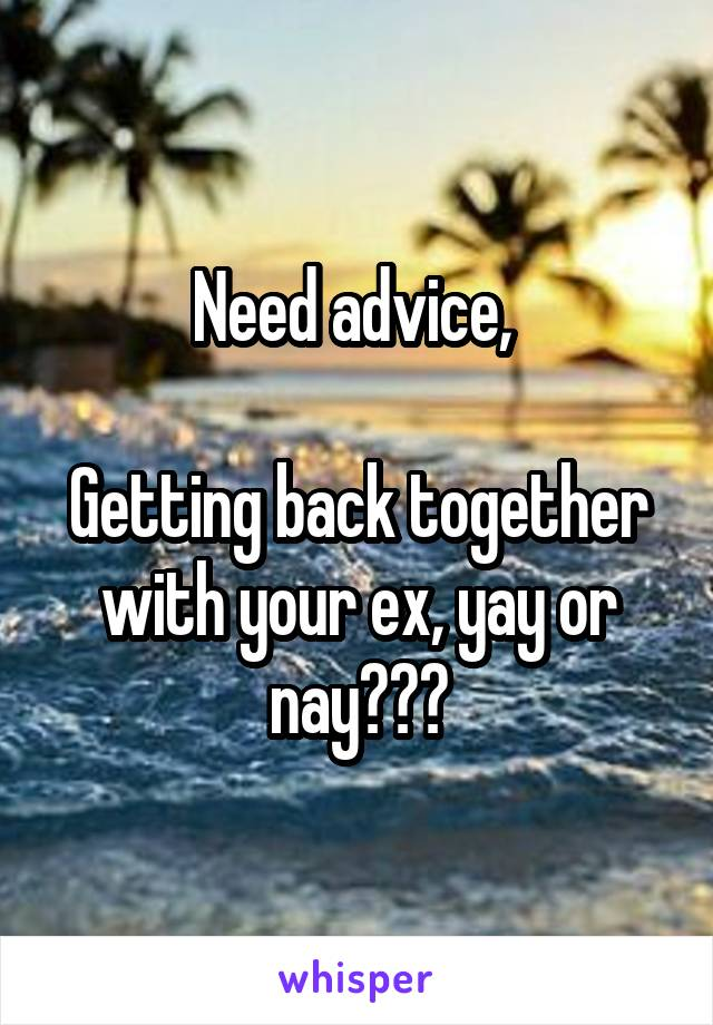 Need advice,   Getting back together with your ex, yay or nay???