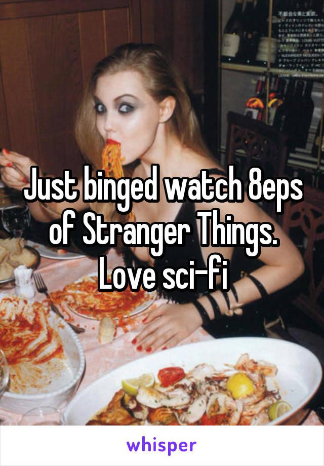 Just binged watch 8eps of Stranger Things. Love sci-fi