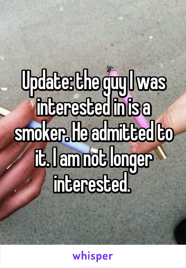 Update: the guy I was interested in is a smoker. He admitted to it. I am not longer interested.