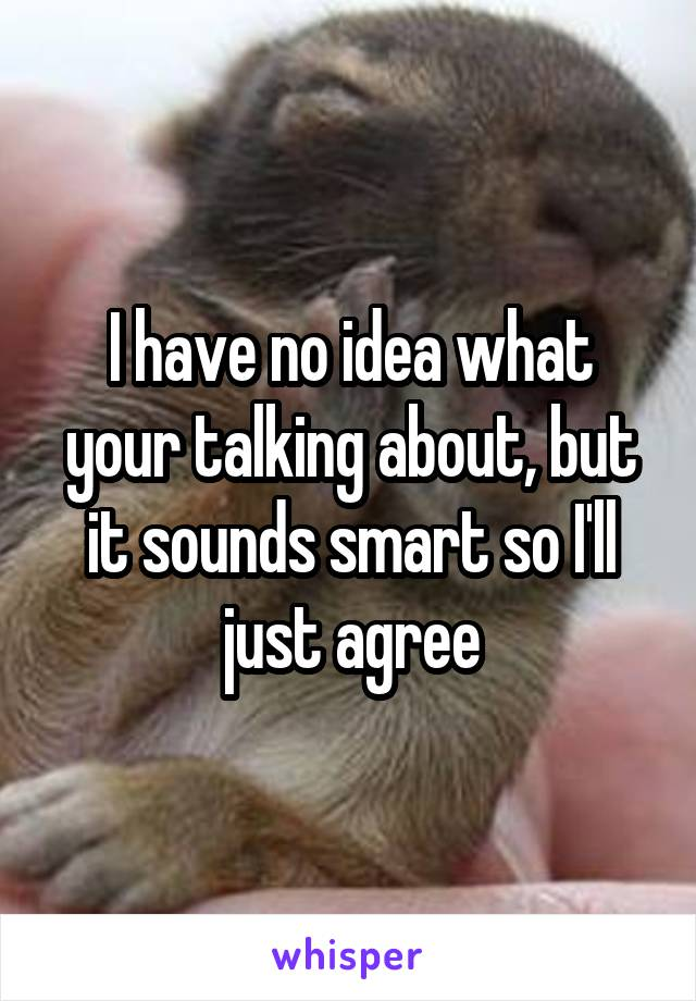 I have no idea what your talking about, but it sounds smart so I'll just agree