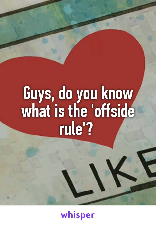 Guys, do you know what is the 'offside rule'?