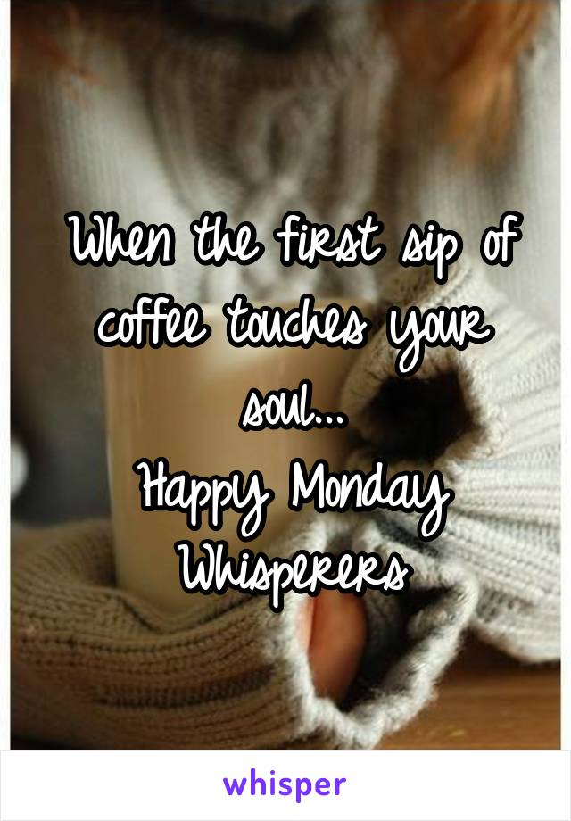 When the first sip of coffee touches your soul... Happy Monday Whisperers