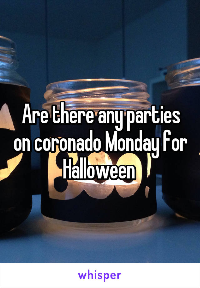 Are there any parties on coronado Monday for Halloween