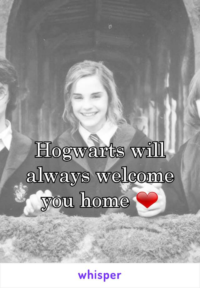 Hogwarts will always welcome you home ❤