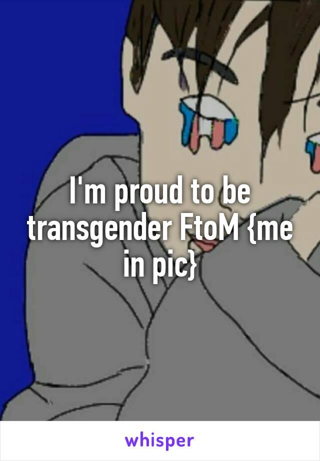 I'm proud to be transgender FtoM {me in pic}