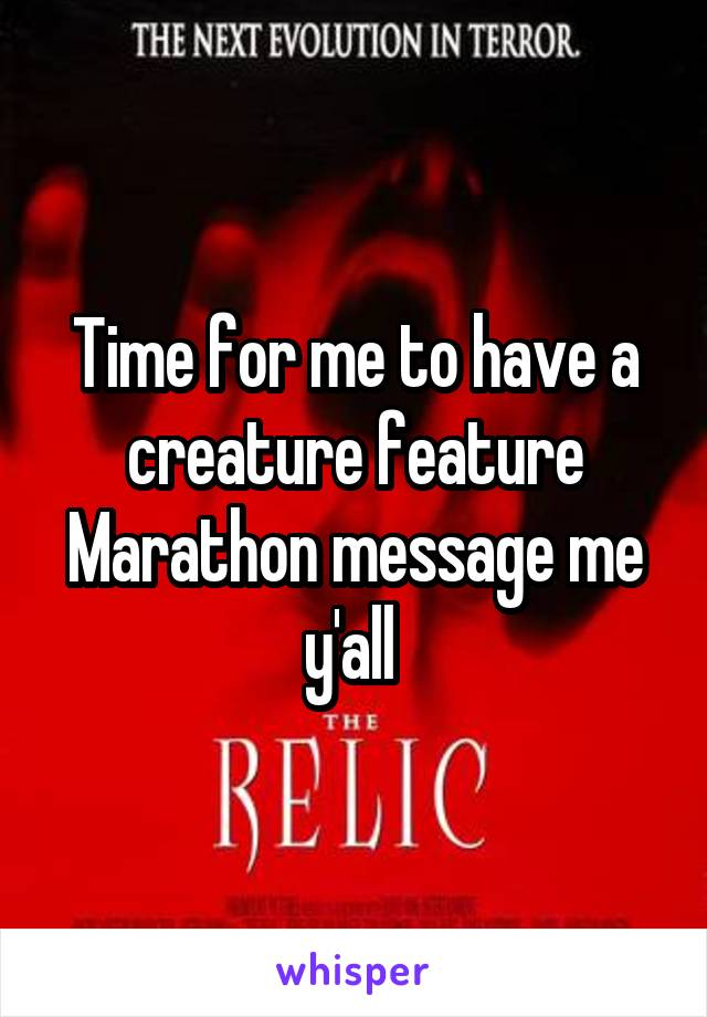 Time for me to have a creature feature Marathon message me y'all