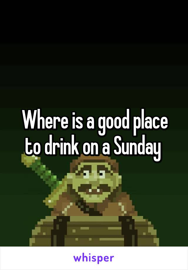 Where is a good place to drink on a Sunday