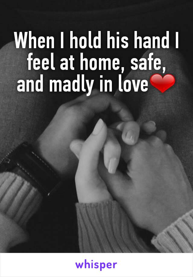 When I hold his hand I feel at home, safe, and madly in love❤