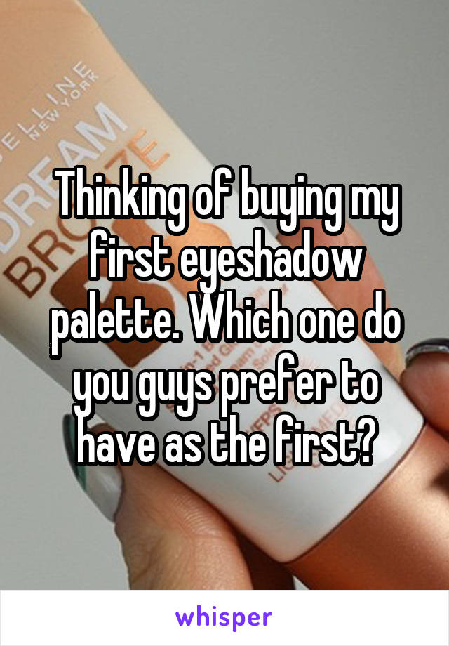Thinking of buying my first eyeshadow palette. Which one do you guys prefer to have as the first?