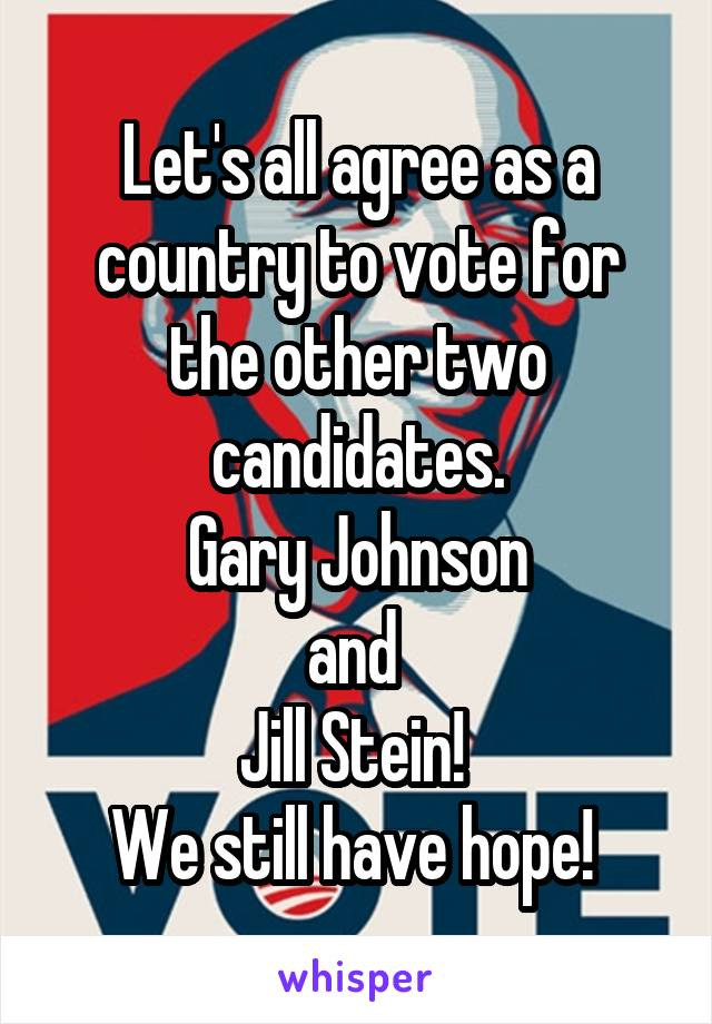 Let's all agree as a country to vote for the other two candidates.  Gary Johnson  and  Jill Stein!  We still have hope!